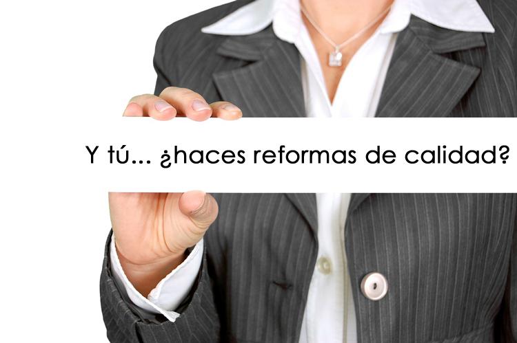 ¿Haces reformas de calidad?